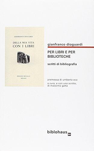 Per libri e per biblioteche. Scritti di bibliografia por Gianfranco Dioguardi
