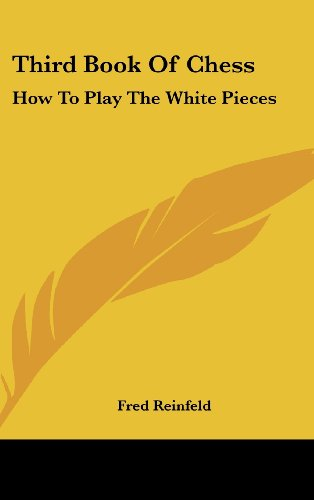 Third Book of Chess: How to Play the White Pieces