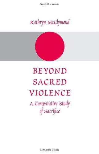 Beyond Sacred Violence: A Comparative Study of Sacrifice por Kathryn McClymond