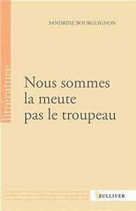Nous sommes la meute pas le troupeau par Sandrine Bourguignon