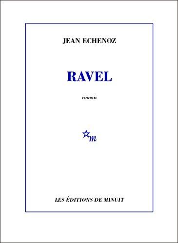 Ravel (ROMANS) par Jean Echenoz