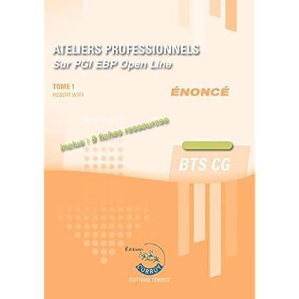 Ateliers professionnels - Tome 1 - Enoncé: Sur PGI EBP Open Line - Inclus : 11 fiches ressources. BTS CG - Cas pratiques