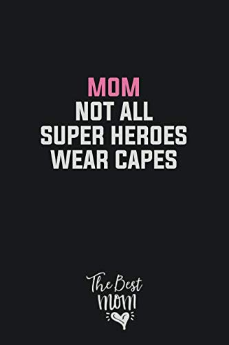 Mom. Not All Super Heroes Wear Capes: Inspirational Mothers Day writing Journal Blank Lined 6x9 matte ()