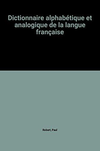 Dictionnaire alphabétique et analogique de la langue française par Paul Robert
