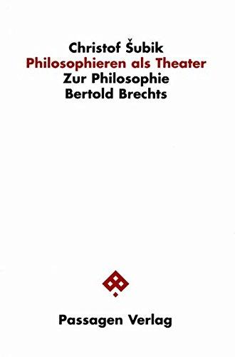 Philosophieren als Theater. Zur Philosophie Berthold Brechts (Passagen Philosophie)