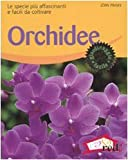 Orchidee. Le specie più affascinanti e facili da coltivare. Ediz. illustrata