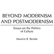 Beyond Modernism and Postmodernism: Essays on the Politics of Culture by Maurice Berube (2001-11-30)