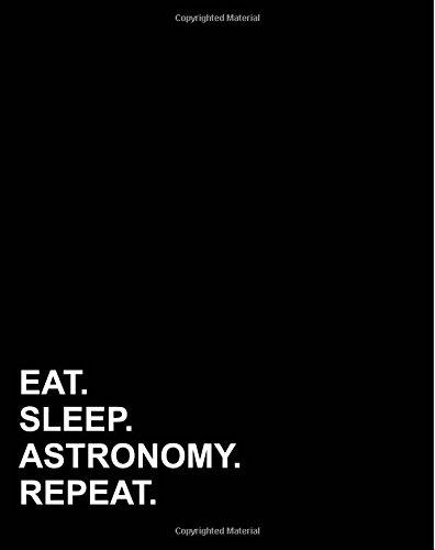 Eat Sleep Astronomy Repeat: Dot Grid Notebook, Dotted Grid, Dotted Grid Bullet Grid Journal, Dotted Grid Journal, 8