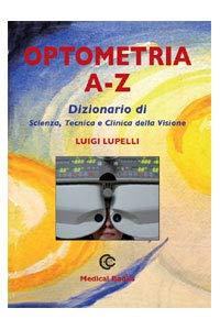 OPTOMETRIA A-Z dizionario di scienza ,tecnica e clinica della visione