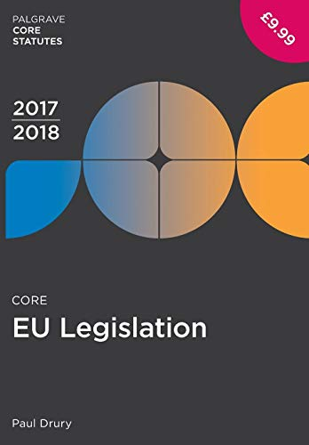 Core EU Legislation 2017-18 (Palgrave Core Statutes) por Paul Drury
