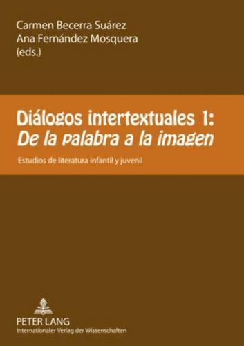 Di logos Intertextuales 1: - de La Palabra a la Imagen: Estudios de Literatura Infantil y Juvenil