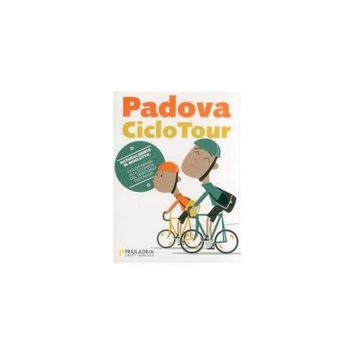 Padova Ciclo Tour. Padova & Dintorni. Cicloitinerari Alla Scoperta Del Territorio Padovano