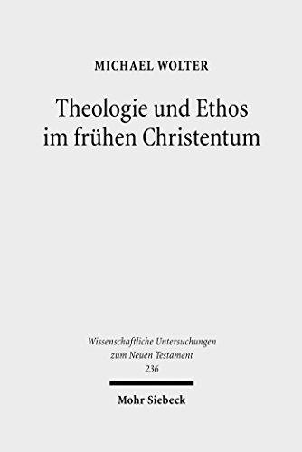Theologie und Ethos im frühen Christentum: Studien zu Jesus, Paulus und Lukas (Wissenschaftliche Untersuchungen zum Neuen Testament) (German Edition)