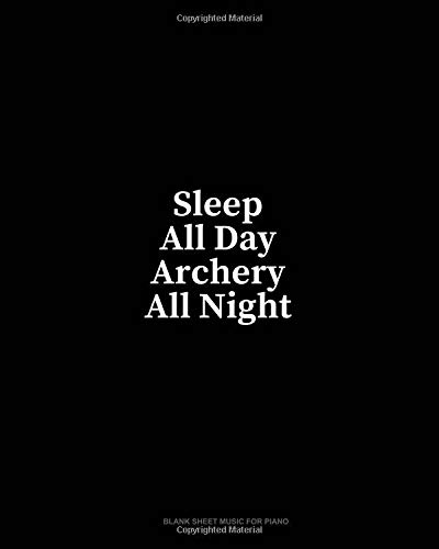 Sleep All Day Archery All Night: Blank Sheet Music for Piano