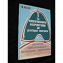 La Kinésithérapie respiratoire en pratique courante, approche méthodologique techniques-applications