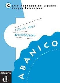 Abanico : Curso Avanzado de Espanol, Lengua Extrajera, Libro del professor