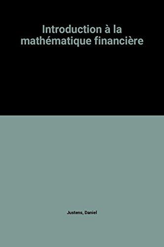 Introduction à la mathématique financière par Daniel Justens