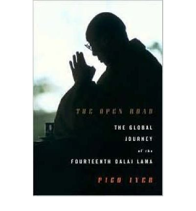 By Pico Iyer ( Author ) [ Open Road: The Global Journey of the Fourteenth Dalai Lama By Mar-2008 Hardcover