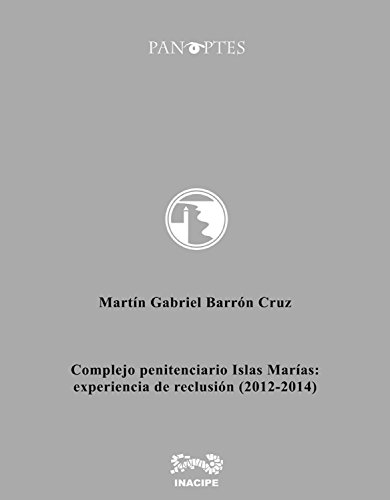 Complejo penitenciario Islas Marías: experiencia de reclusión por Martín Gabriel Barrón Cruz