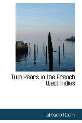 two-years-in-the-french-west-indies-by-author-lafcadio-hearn-published-on-august-2008