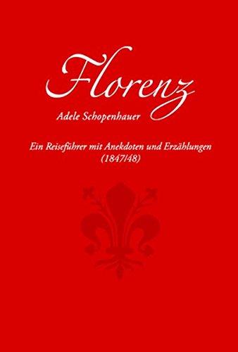 Florenz: Ein Reiseführer mit Anekdoten und Erzählungen (1847/48)