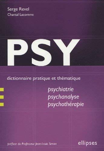 Psy : Dictionnaire pratique et thématique de psychiatrie, psychanalyse et psychothérapie by Serge Revel;Chantal Lacomme(2004-12-16)