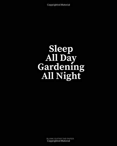 Sleep All Day Gardening All Night: Blank Guitar Tab Paper