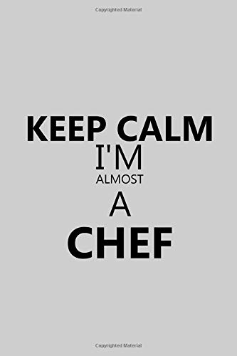 Keep Calm I'm Almost A Chef: Notebook, Journal or Planner | Size 6 x 9 | 110 Lined Pages | Office Equipment | Great Gift idea for Christmas or Birthday for a Chef