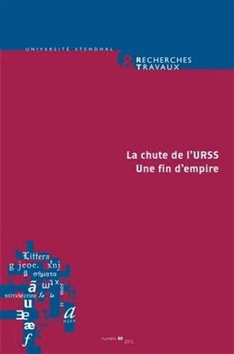 Recherches & travaux, N° 80, 2012 : La chute de l'URSS : Une fin d'empire par Claude Coste