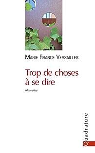 Trop de choses à se dire par Marie-France Versailles