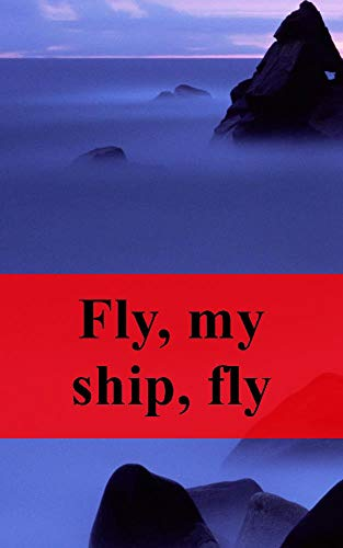 Fly, my ship, fly (Welsh Edition)