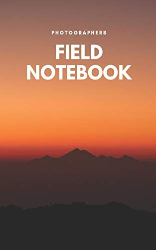 Photographers Field Notebook: Sunset - A Designer DSLR Field Notebook Journal With Prompts To Log and Record Details (ISO, Aperture, Shutter Speed, ... Your Settings and Improve Your Photography -