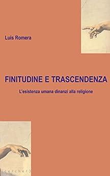 Finitudine e trascendenza: L'esistenza umana dinanzi alla religione di [Romera, Luis]