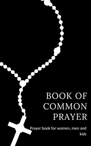 Book of common prayer. Prayer book for women, men and kids: 100 prayers for every life situation.Family prayers, prayers for depression, for anxiety, for ... for work and many more (English Edition)