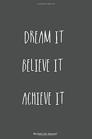 Bucket List Journal: Dream It. Believe It. Achieve It. Record Your 100 Bucket List Ideas, Goals, Dreams & Deadlines in One Handy Journal Notebook.