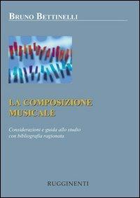 La composizione musicale. Considerazioni e guida allo studio con bibliografia ragionata