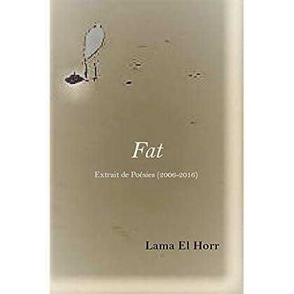 Fat: Extrait de Poésies (2006-2016)