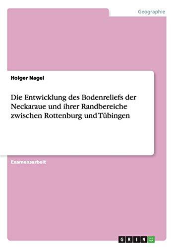 Die Entwicklung des Bodenreliefs der Neckaraue und ihrer Randbereiche zwischen Rottenburg und Tübingen