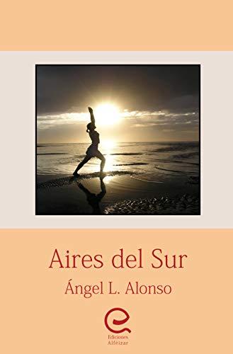Aires del Sur: Libro de Poesía por Ángel L. Alonso