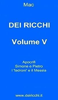 DEI RICCHI - VOLUME V: Apocrifi, Simone e Pietro, I 'ladroni' e il Messia (DEI RICCHI VOLUMI I-VI Vol. 5) di [DEI RICCHI, MAC]
