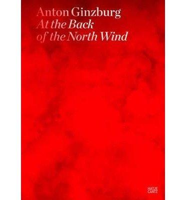 [(Anton Ginzburg: At the Back of the North WInd )] [Author: Jeffrey Kastner] [Feb-2013]