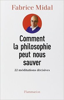 Comment la philosophie peut nous sauver : 22 méditations décisives de Fabrice Midal ( 11 février 2015 )