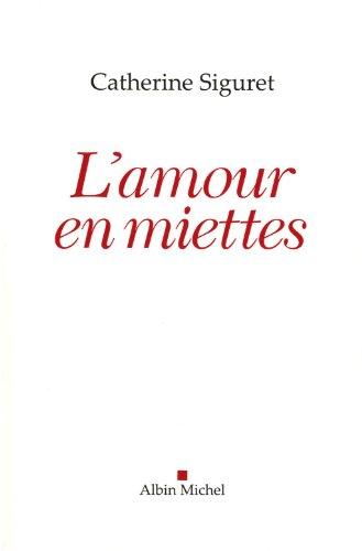 L'Amour en miettes par Catherine Siguret