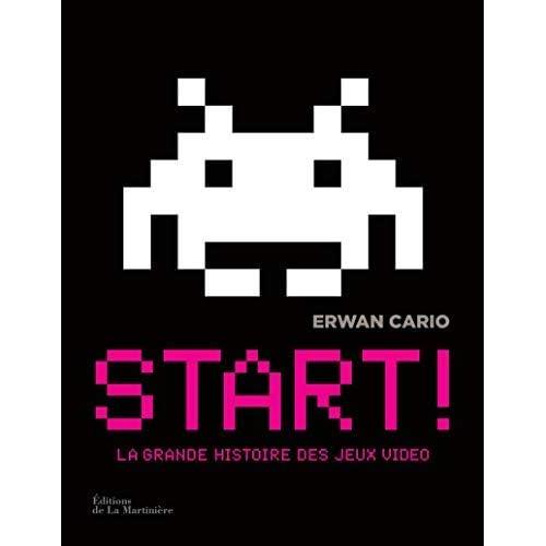 Start ! La grande histoire des jeux vidéo by Erwan Cario(2013-08-29)