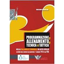 Programmazione, allenamento, tecnica e tattica nella pallavolo femminile di alto livello. Con DVD (Volley collection)
