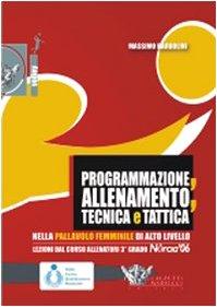 Programmazione, allenamento, tecnica e tattica nella pallavolo femminile di alto livello. Con DVD (Volley collection) por Massimo Barbolini