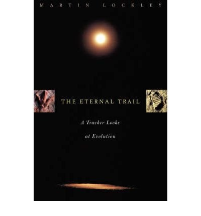 [( The Eternal Trail: A Tracker Looks at Evolution )] [by: Martin G. Lockley] [Sep-2000]