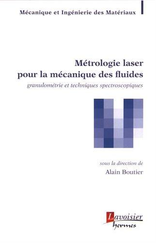 Métrologie laser pour la mécanique des fluides : Granulométrie et techniques spectroscopiques par Collectif