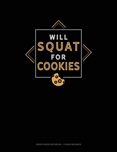 Cookie Quad (Will Squat For Cookies: Graph Paper Notebook - 1/2 Inch Squares)