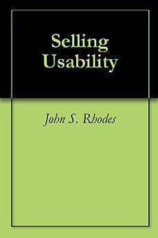 Selling Usability (English Edition) von [John S. Rhodes]
